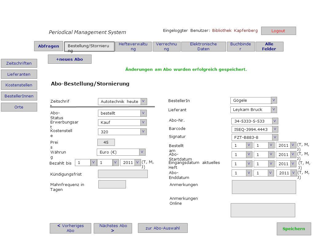 Periodical Management System Bestellung/Stornieru ng Hefteverwaltu ng Verrechnu ng Elektronische Daten Buchbinde r Alle Felder Eingeloggter Benutzer: Bibliothek Kapfenberg < Vorheriges Abo Nächstes Abo > zur Abo-Auswahl Autotechnik heute > Zeitschrif t bestellt > Abo- Status Erwerbungsar t Kauf > Kostenstell e 320 > Prei s 45 Euro () > Währun g Bezahlt bis (T, M, J) 1 > 1 > 2011 > Kündigungsfrist Mahnfrequenz in Tagen Gögele > BestellerIn Leykam Bruck > Lieferant 34-5333-5-533 > Abo-Nr.
