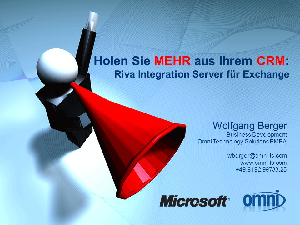 Holen Sie MEHR aus Ihrem CRM: Riva Integration Server für Exchange Wolfgang Berger Business Development Omni Technology Solutions EMEA wberger@omni-ts