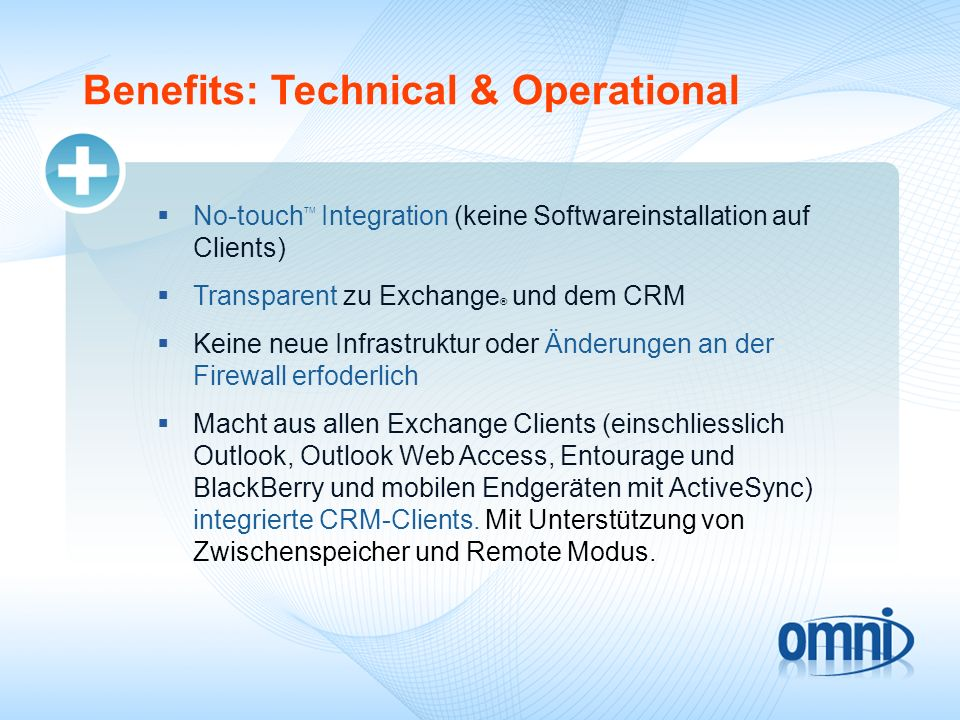 Benefits: Technical & Operational No-touch TM Integration (keine Softwareinstallation auf Clients) Transparent zu Exchange ® und dem CRM Keine neue In