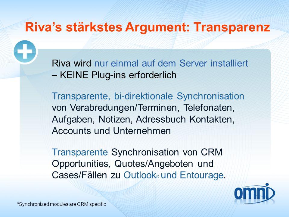 Rivas stärkstes Argument: Transparenz Riva wird nur einmal auf dem Server installiert – KEINE Plug-ins erforderlich Transparente, bi-direktionale Sync