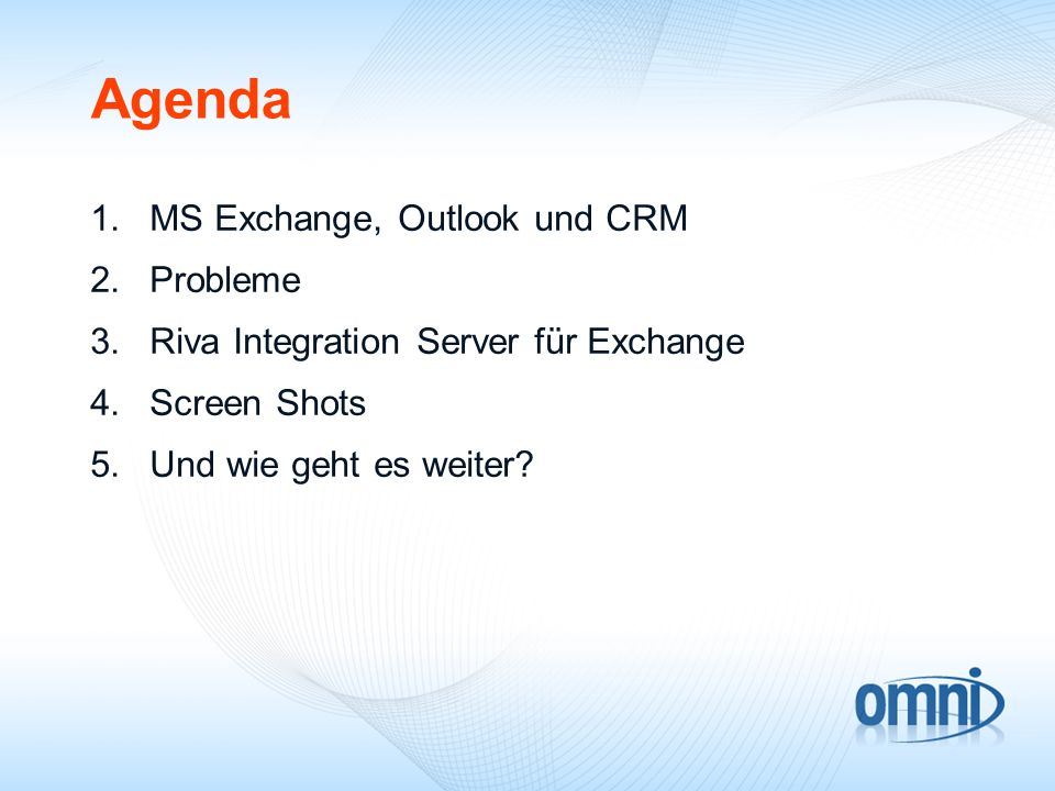 Agenda 1.MS Exchange, Outlook und CRM 2.Probleme 3.Riva Integration Server für Exchange 4.Screen Shots 5.Und wie geht es weiter?