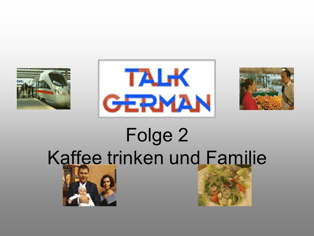 Folge 2 Kaffee trinken und Familie