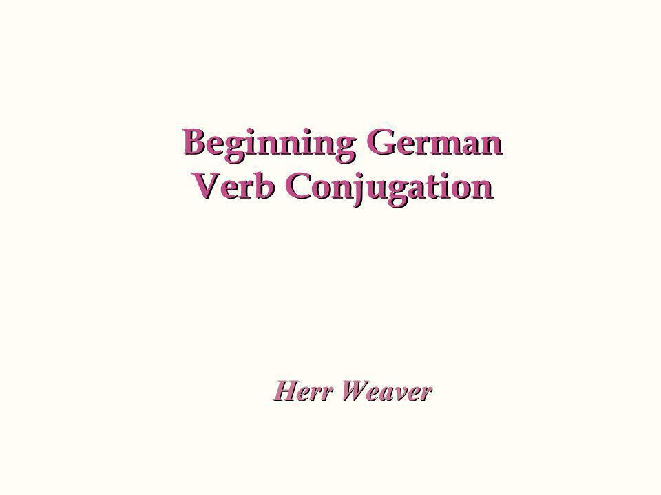 Beginning German Verb Conjugation Herr Weaver
