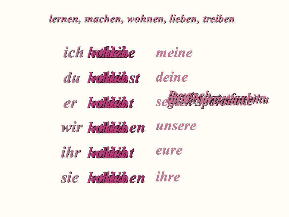 e st t e st t en t en t en ich du er ich du er wir ihr sie wir ihr sie lernen, machen, wohnen, lieben, treiben lern Deutsch mach die Hausaufgaben trei