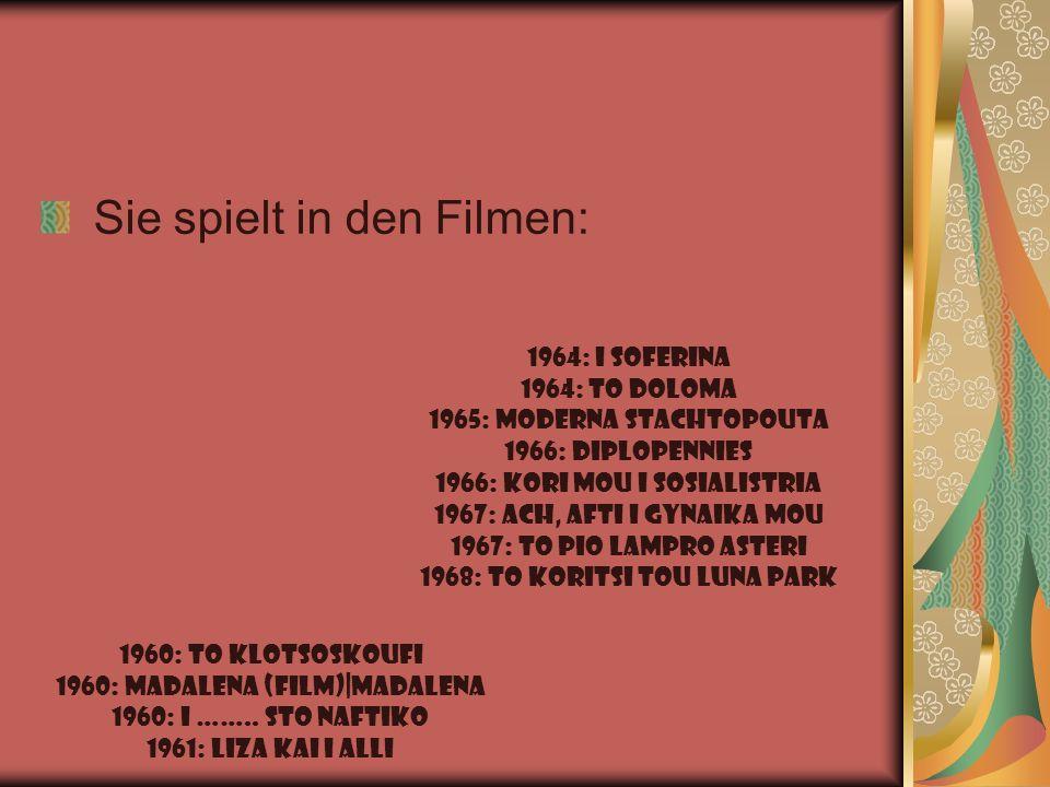 Sie spielt in den Filmen: 1960: To Klotsoskoufi 1960: Madalena (film) Madalena 1960: I …….. Sto Naftiko 1961: Liza kai I Alli 1964: I Soferina 1964: T