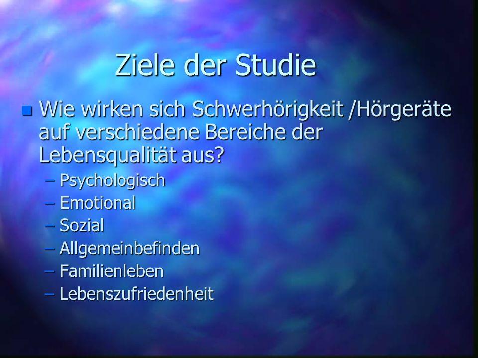 Ziele der Studie n Wie wirken sich Schwerhörigkeit /Hörgeräte auf verschiedene Bereiche der Lebensqualität aus? –Psychologisch –Emotional –Sozial –All