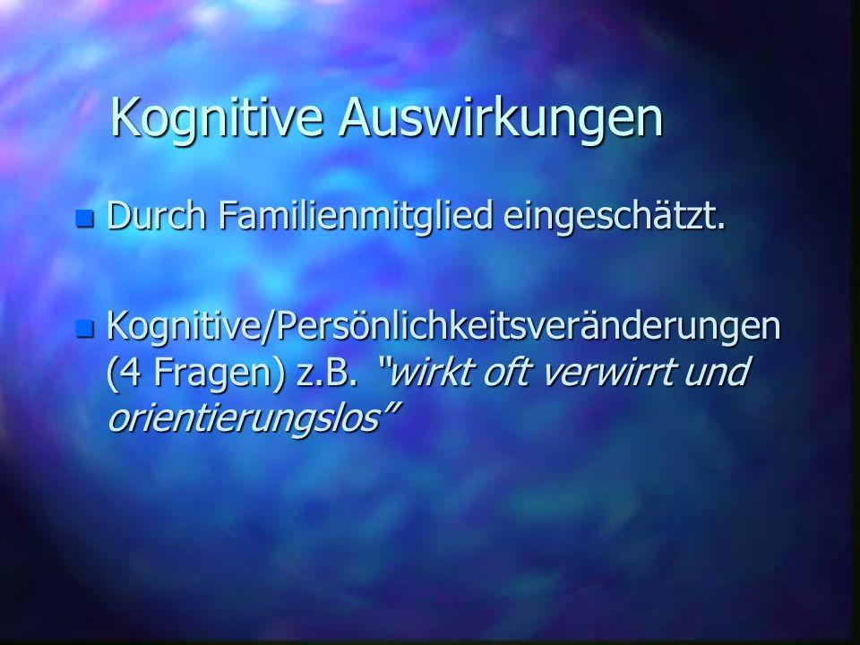 n Durch Familienmitglied eingeschätzt. n Kognitive/Persönlichkeitsveränderungen (4 Fragen) z.B. wirkt oft verwirrt und orientierungslos