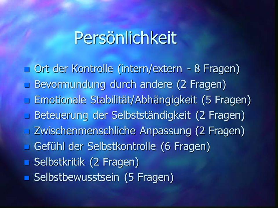 Persönlichkeit n Ort der Kontrolle (intern/extern - 8 Fragen) n Bevormundung durch andere (2 Fragen) n Emotionale Stabilität/Abhängigkeit (5 Fragen) n