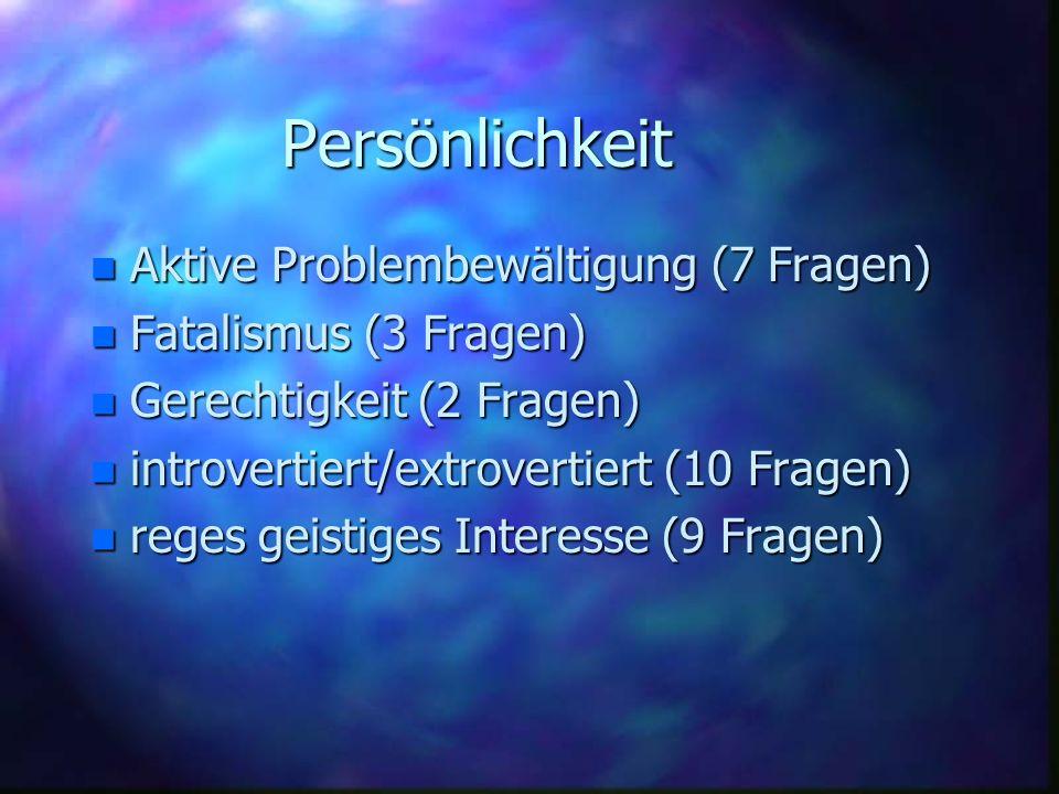 Persönlichkeit n Aktive Problembewältigung (7 Fragen) n Fatalismus (3 Fragen) n Gerechtigkeit (2 Fragen) n introvertiert/extrovertiert (10 Fragen) n r