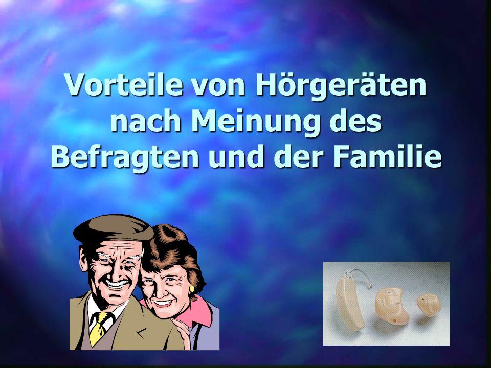 Vorteile von Hörgeräten nach Meinung des Befragten und der Familie
