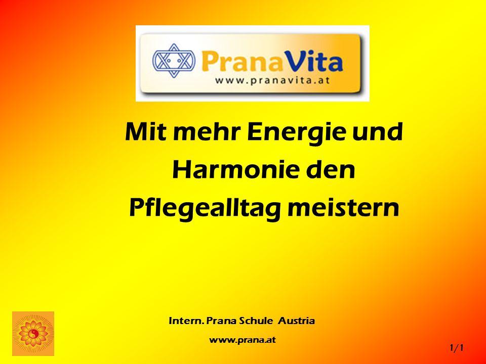 1/1 Intern. Prana Schule Austria www.prana.at Mit mehr Energie und Harmonie den Pflegealltag meistern
