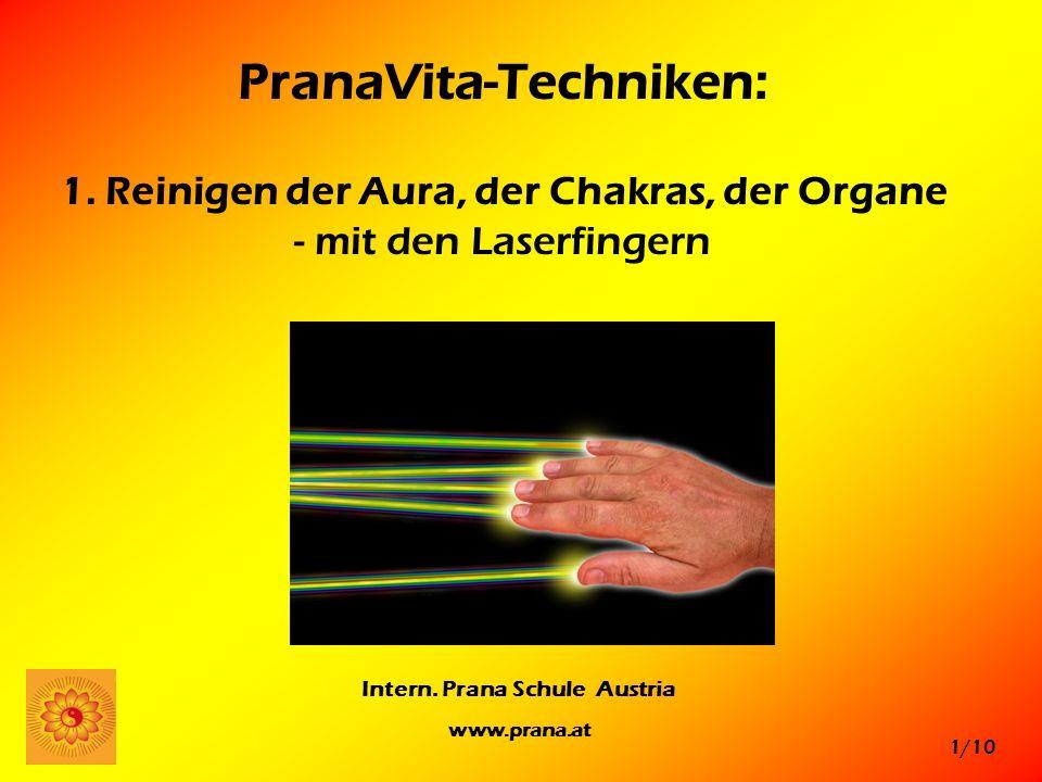 1/10 Intern. Prana Schule Austria www.prana.at PranaVita-Techniken: 1. Reinigen der Aura, der Chakras, der Organe - mit den Laserfingern