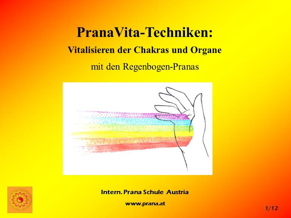 1/12 Intern. Prana Schule Austria www.prana.at PranaVita-Techniken: Vitalisieren der Chakras und Organe mit den Regenbogen-Pranas