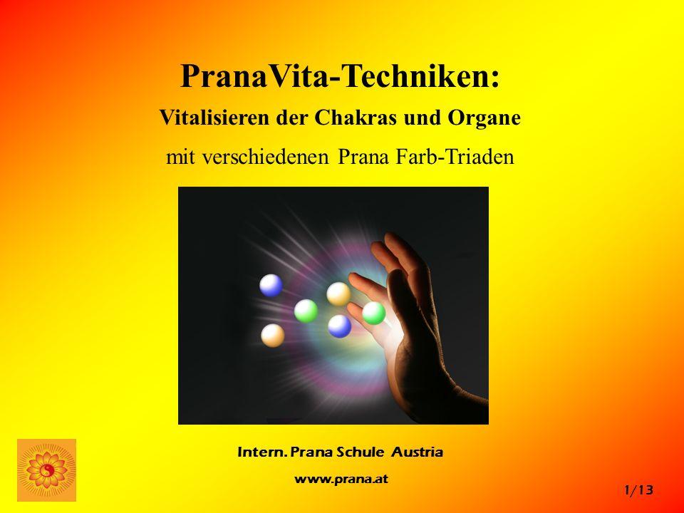1/13 Intern. Prana Schule Austria www.prana.at PranaVita-Techniken: Vitalisieren der Chakras und Organe mit verschiedenen Prana Farb-Triaden