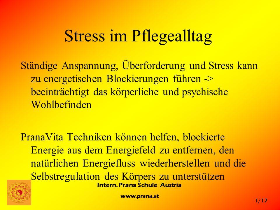 1/17 Intern. Prana Schule Austria www.prana.at Stress im Pflegealltag Ständige Anspannung, Überforderung und Stress kann zu energetischen Blockierunge