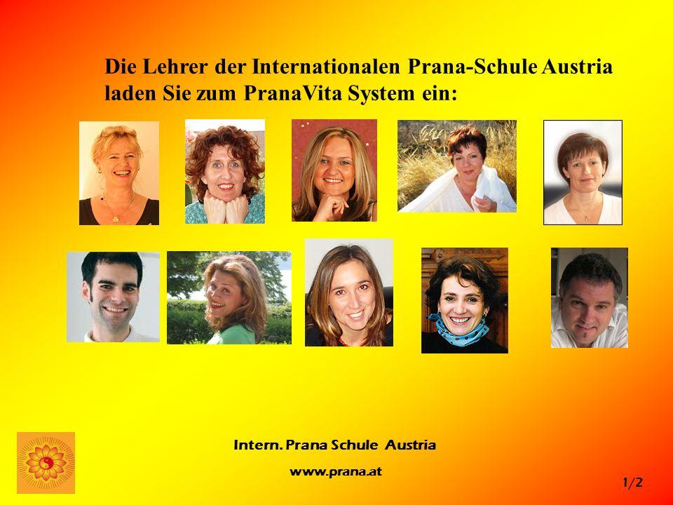 1/2 Intern. Prana Schule Austria www.prana.at Die Lehrer der Internationalen Prana-Schule Austria laden Sie zum PranaVita System ein: