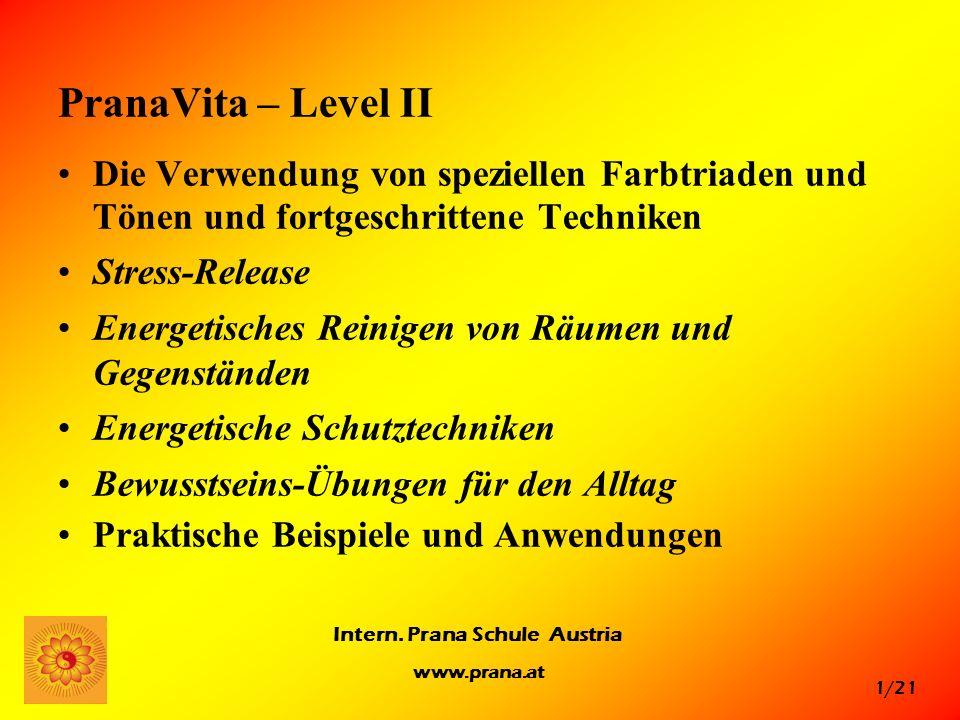 1/21 Intern. Prana Schule Austria www.prana.at PranaVita – Level II Die Verwendung von speziellen Farbtriaden und Tönen und fortgeschrittene Techniken