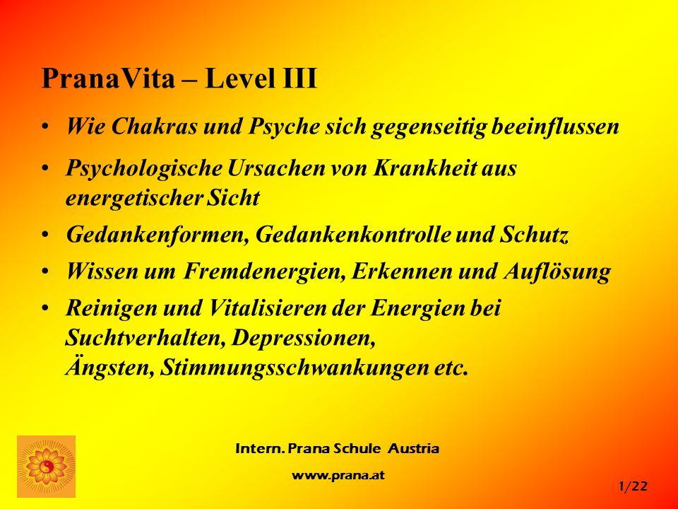 1/22 Intern. Prana Schule Austria www.prana.at PranaVita – Level III Wie Chakras und Psyche sich gegenseitig beeinflussen Psychologische Ursachen von