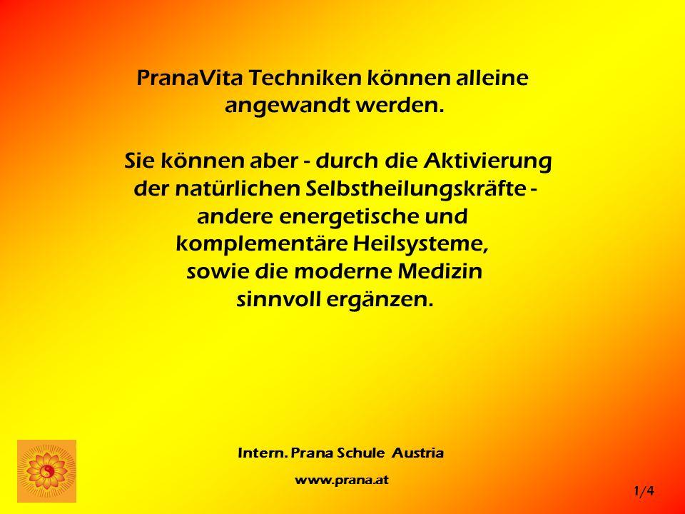 1/4 Intern. Prana Schule Austria www.prana.at PranaVita Techniken können alleine angewandt werden. Sie können aber - durch die Aktivierung der natürli