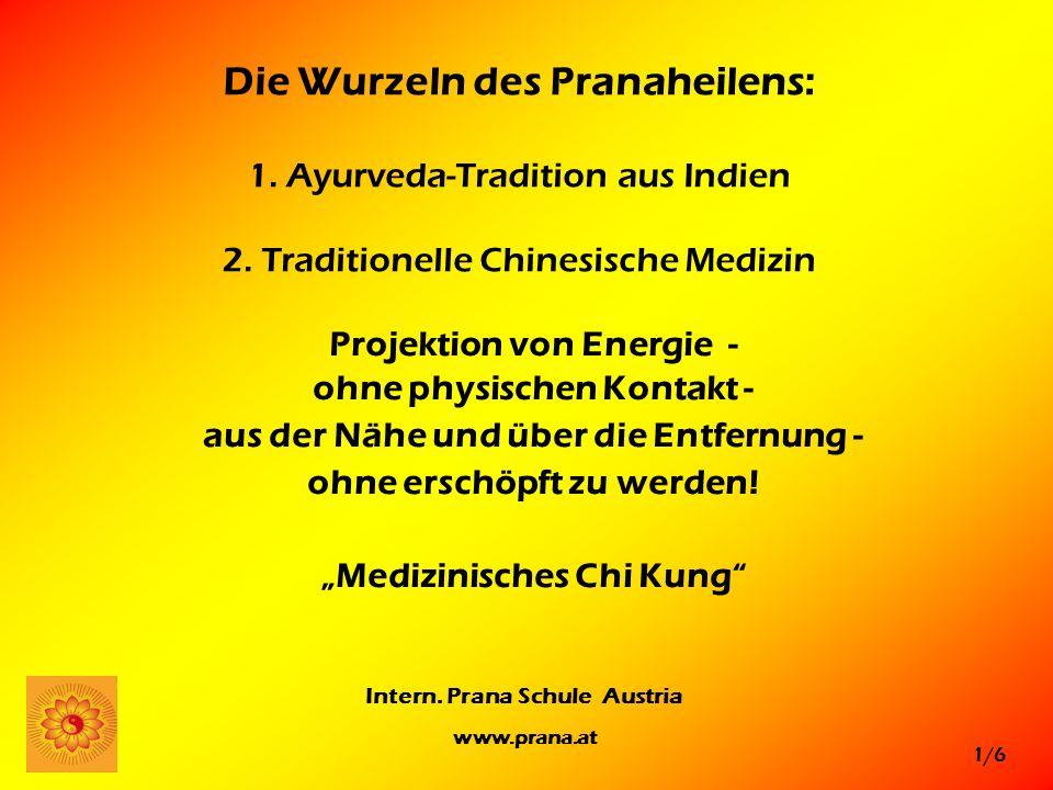 1/6 Intern. Prana Schule Austria www.prana.at Die Wurzeln des Pranaheilens: 1. Ayurveda-Tradition aus Indien 2. Traditionelle Chinesische Medizin Proj