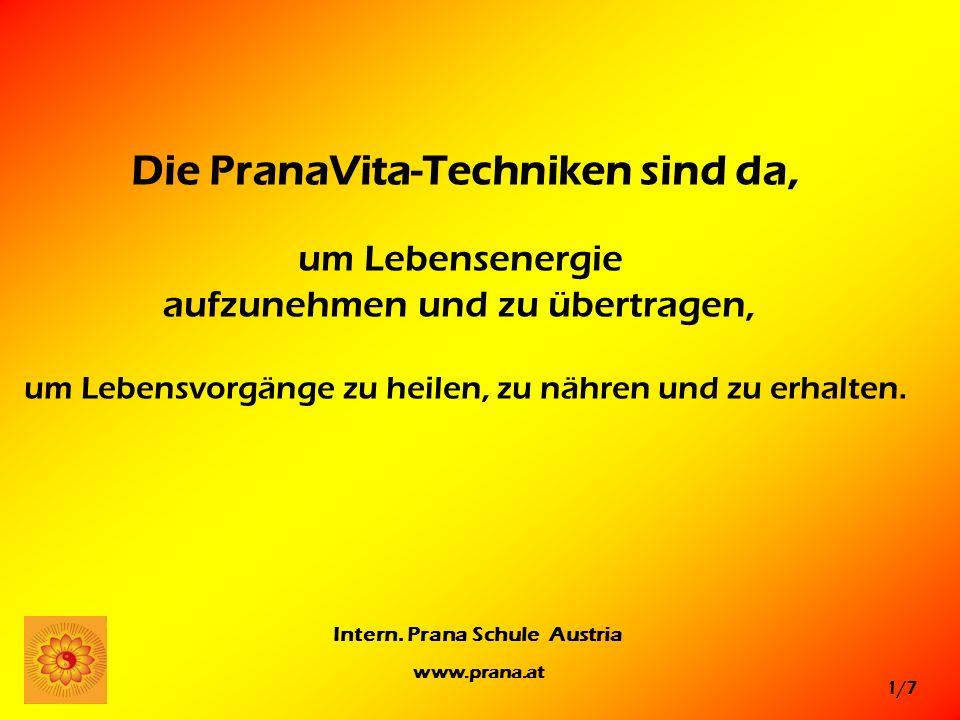 1/7 Intern. Prana Schule Austria www.prana.at Die PranaVita-Techniken sind da, um Lebensenergie aufzunehmen und zu übertragen, um Lebensvorgänge zu he
