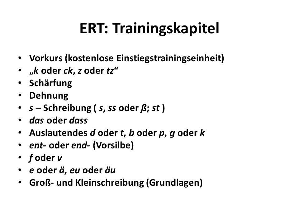 ERT: Trainingskapitel Vorkurs (kostenlose Einstiegstrainingseinheit) k oder ck, z oder tz Schärfung Dehnung s – Schreibung ( s, ss oder ß; st ) das od