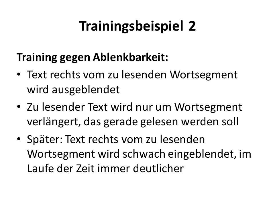 Trainingsbeispiel 2 Training gegen Ablenkbarkeit: Text rechts vom zu lesenden Wortsegment wird ausgeblendet Zu lesender Text wird nur um Wortsegment v