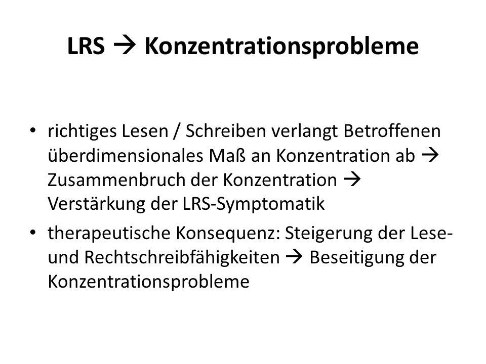 LRS Konzentrationsprobleme richtiges Lesen / Schreiben verlangt Betroffenen überdimensionales Maß an Konzentration ab Zusammenbruch der Konzentration
