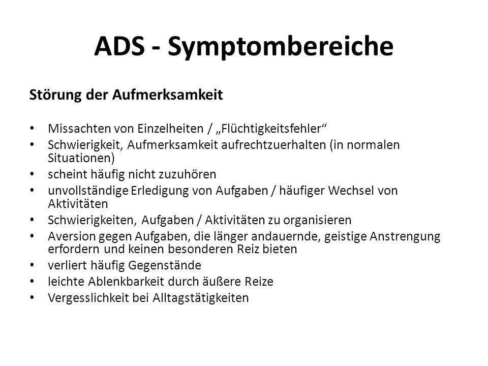 ADS - Symptombereiche Störung der Aufmerksamkeit Missachten von Einzelheiten / Flüchtigkeitsfehler Schwierigkeit, Aufmerksamkeit aufrechtzuerhalten (i