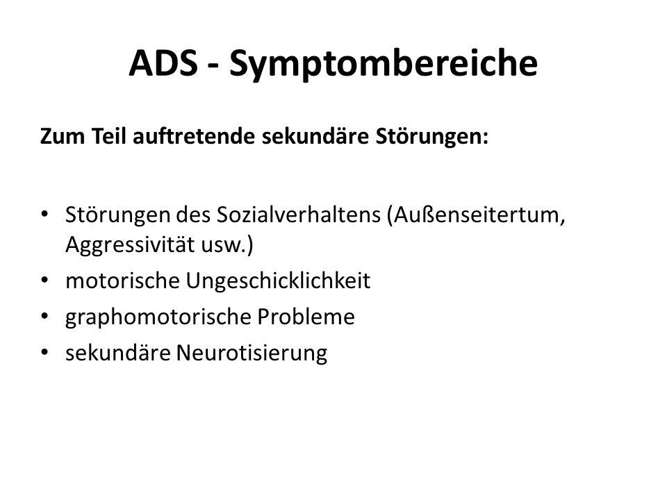 ADS - Symptombereiche Zum Teil auftretende sekundäre Störungen: Störungen des Sozialverhaltens (Außenseitertum, Aggressivität usw.) motorische Ungesch