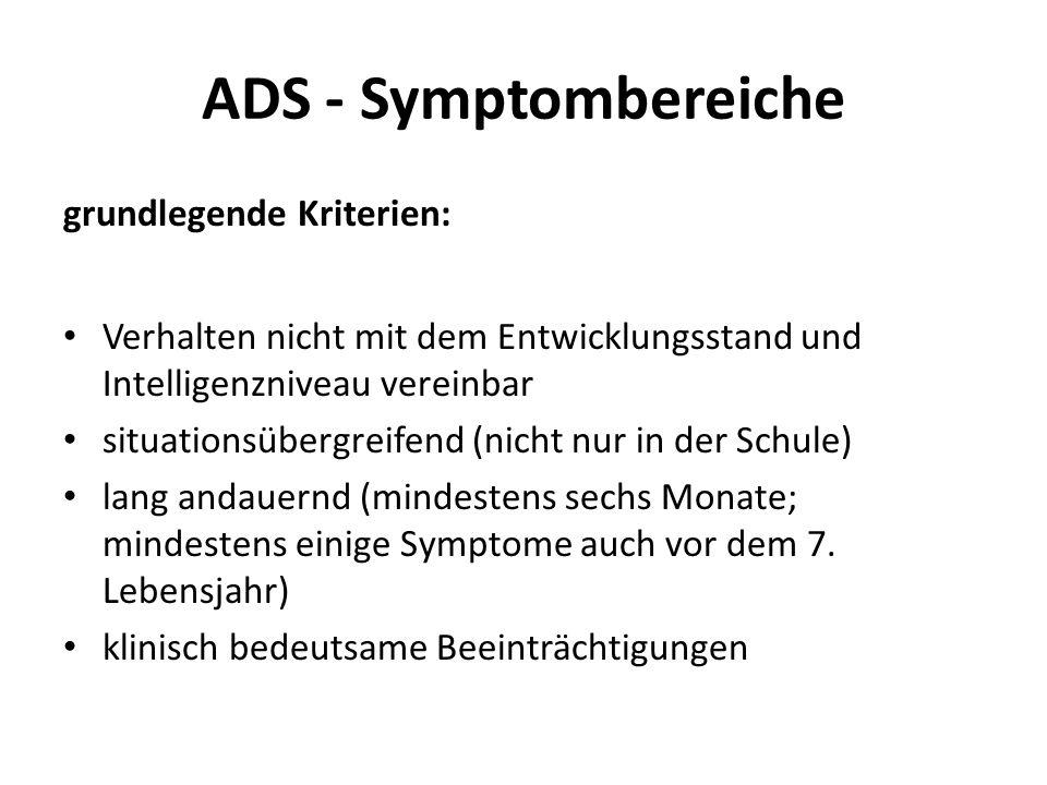 ADS - Symptombereiche grundlegende Kriterien: Verhalten nicht mit dem Entwicklungsstand und Intelligenzniveau vereinbar situationsübergreifend (nicht