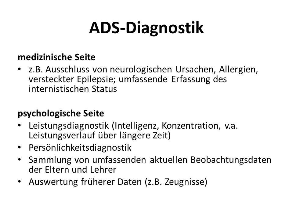 ADS-Diagnostik medizinische Seite z.B. Ausschluss von neurologischen Ursachen, Allergien, versteckter Epilepsie; umfassende Erfassung des internistisc