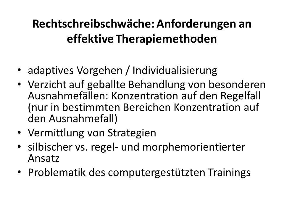 Rechtschreibschwäche: Anforderungen an effektive Therapiemethoden adaptives Vorgehen / Individualisierung Verzicht auf geballte Behandlung von besonde