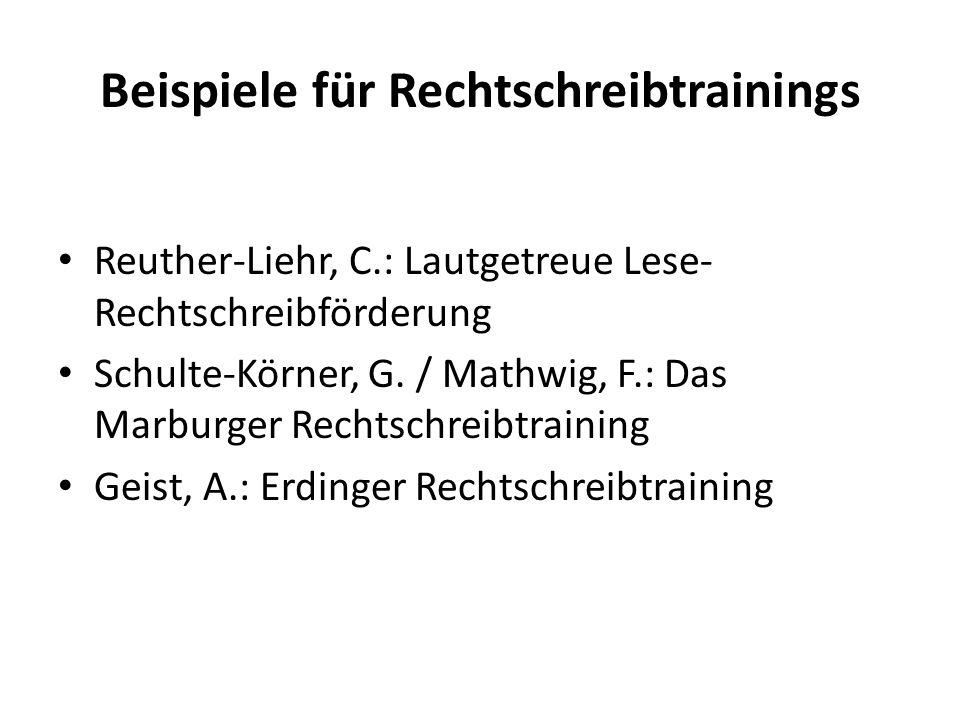 Beispiele für Rechtschreibtrainings Reuther-Liehr, C.: Lautgetreue Lese- Rechtschreibförderung Schulte-Körner, G. / Mathwig, F.: Das Marburger Rechtsc