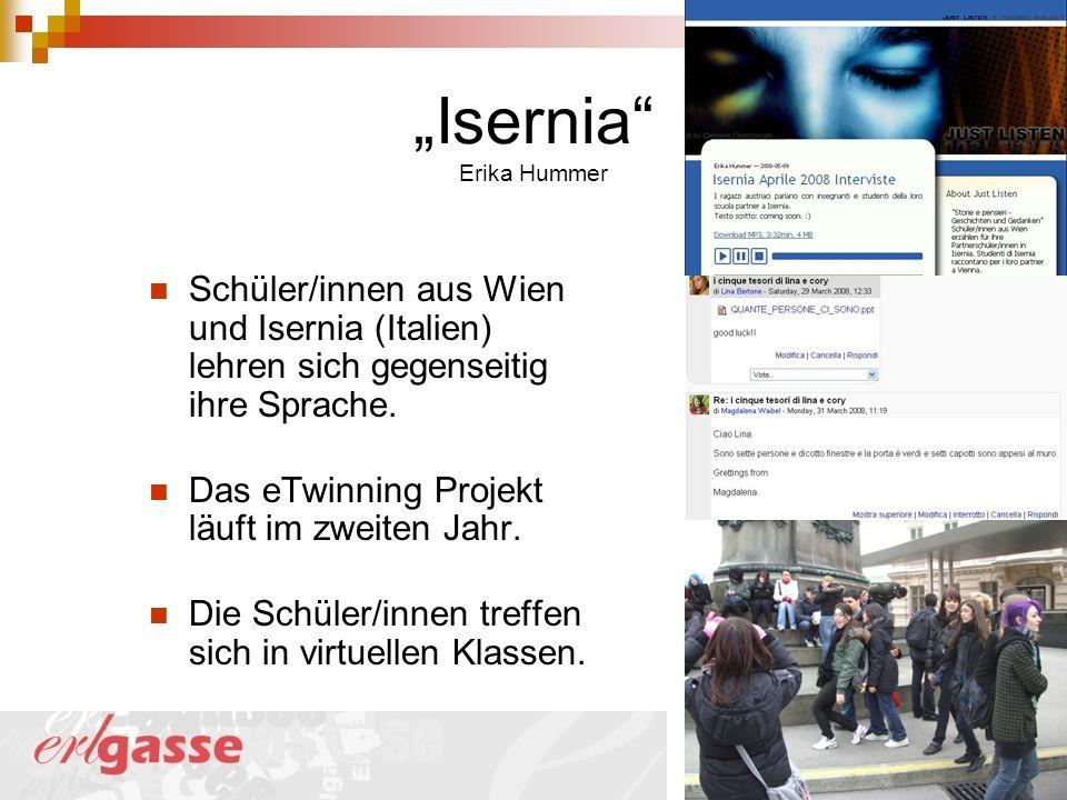 Isernia Erika Hummer Schüler/innen aus Wien und Isernia (Italien) lehren sich gegenseitig ihre Sprache. Das eTwinning Projekt läuft im zweiten Jahr. D