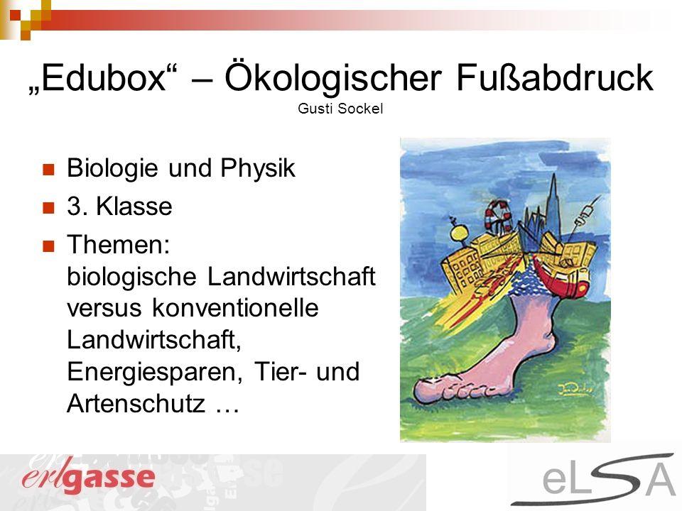 Edubox – Ökologischer Fußabdruck Gusti Sockel Biologie und Physik 3. Klasse Themen: biologische Landwirtschaft versus konventionelle Landwirtschaft, E