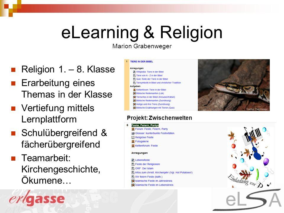 eLearning & Religion Marion Grabenweger Religion 1. – 8. Klasse Erarbeitung eines Themas in der Klasse Vertiefung mittels Lernplattform Schulübergreif