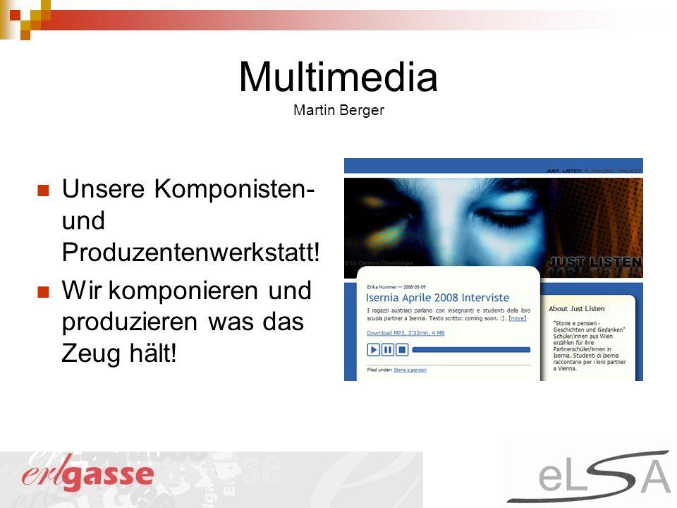 Multimedia Martin Berger Unsere Komponisten- und Produzentenwerkstatt! Wir komponieren und produzieren was das Zeug hält!