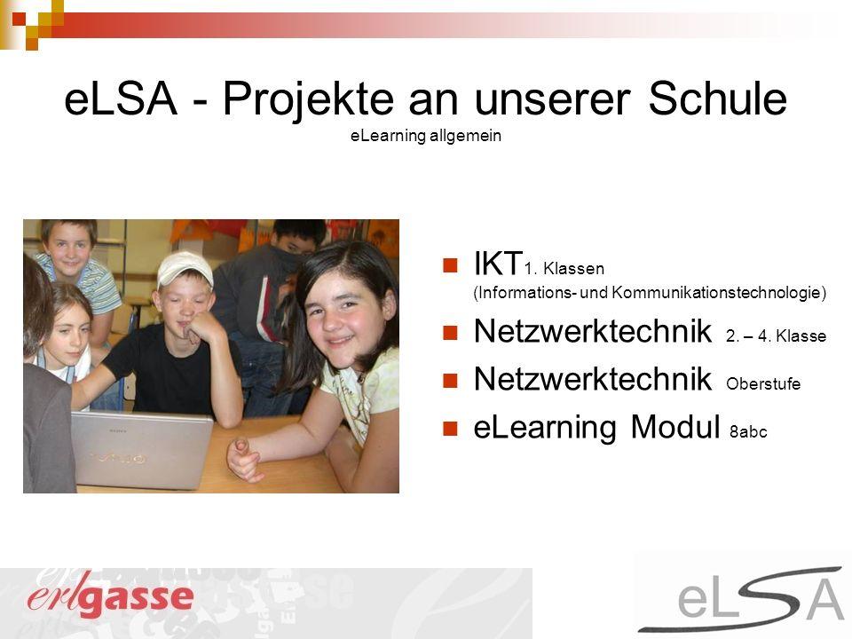 eLSA - Projekte an unserer Schule eLearning allgemein IKT 1. Klassen (Informations- und Kommunikationstechnologie) Netzwerktechnik 2. – 4. Klasse Netz