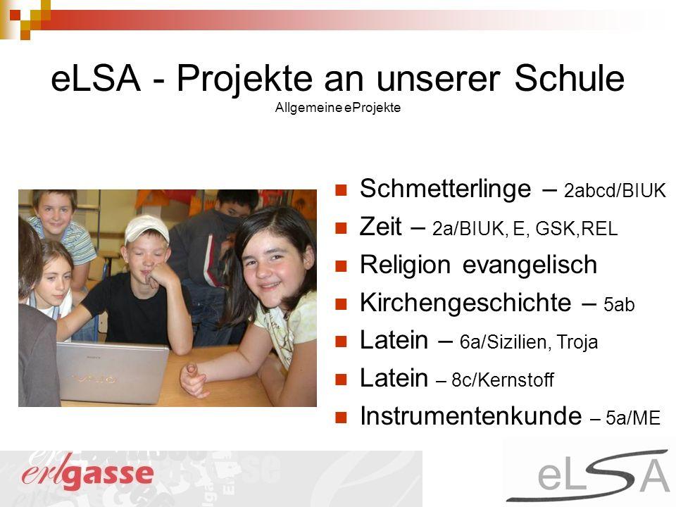 eLSA - Projekte an unserer Schule Allgemeine eProjekte Schmetterlinge – 2abcd/BIUK Zeit – 2a/BIUK, E, GSK,REL Religion evangelisch Kirchengeschichte –