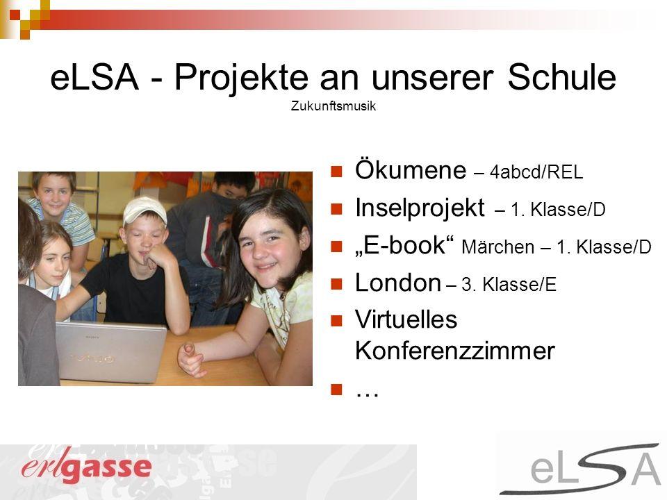eLSA - Projekte an unserer Schule Zukunftsmusik Ökumene – 4abcd/REL Inselprojekt – 1. Klasse/D E-book Märchen – 1. Klasse/D London – 3. Klasse/E Virtu