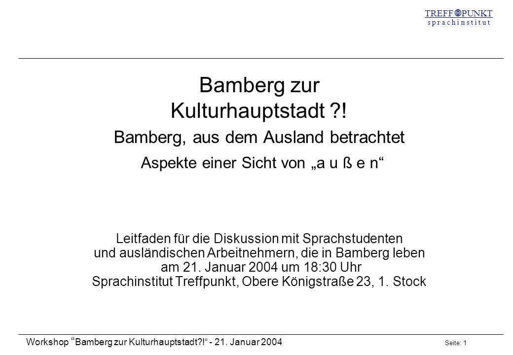 Seite: 1 Workshop Bamberg zur Kulturhauptstadt?! - 21. Januar 2004 TREFF PUNKT s p r a c h i n s t i t u t Bamberg zur Kulturhauptstadt ?! Bamberg, au