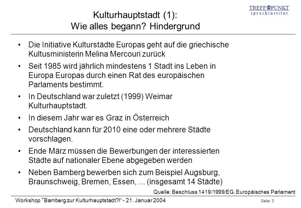 Seite: 3 Workshop Bamberg zur Kulturhauptstadt?! - 21. Januar 2004 TREFF PUNKT s p r a c h i n s t i t u t Kulturhauptstadt (1): Wie alles begann? Hin