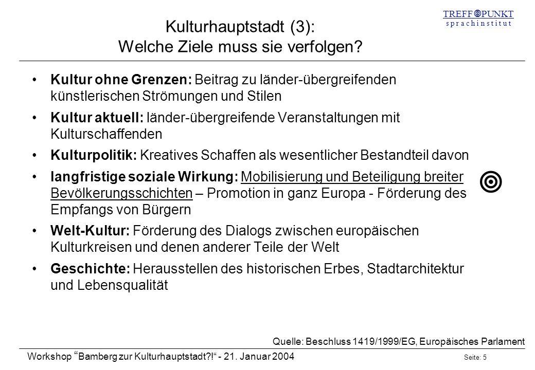 Seite: 5 Workshop Bamberg zur Kulturhauptstadt?! - 21. Januar 2004 TREFF PUNKT s p r a c h i n s t i t u t Kulturhauptstadt (3): Welche Ziele muss sie