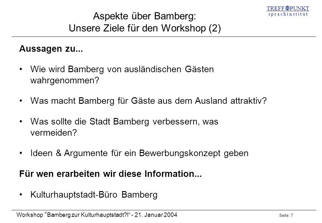 Seite: 7 Workshop Bamberg zur Kulturhauptstadt?! - 21. Januar 2004 TREFF PUNKT s p r a c h i n s t i t u t Aspekte über Bamberg: Unsere Ziele für den
