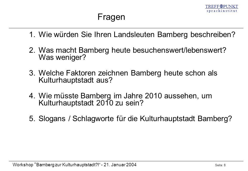Seite: 8 Workshop Bamberg zur Kulturhauptstadt?! - 21. Januar 2004 TREFF PUNKT s p r a c h i n s t i t u t Fragen 1.Wie würden Sie Ihren Landsleuten B