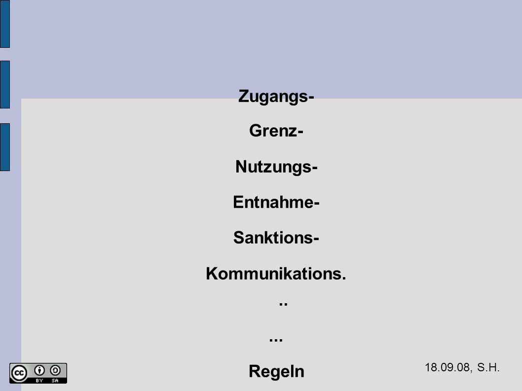 18.09.08, S.H. Zugangs- Grenz- Nutzungs- Entnahme- Sanktions- Kommunikations...... Regeln