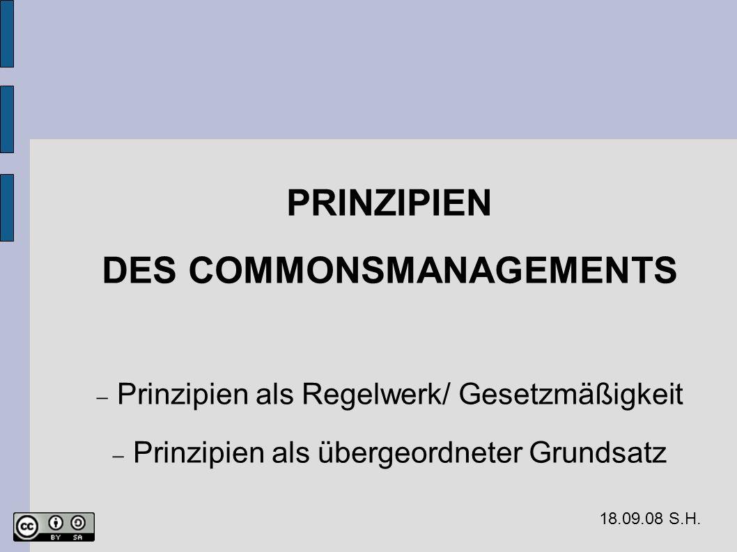 PRINZIPIEN DES COMMONSMANAGEMENTS Prinzipien als Regelwerk/ Gesetzmäßigkeit Prinzipien als übergeordneter Grundsatz