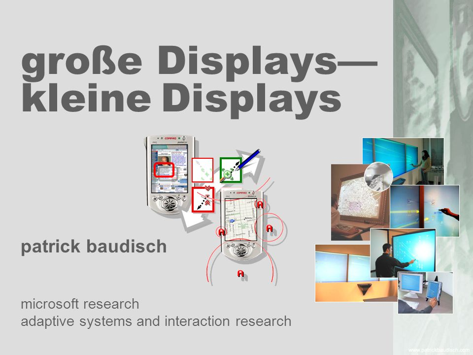 große Displays kleine Displays patrick baudisch microsoft research adaptive systems and interaction research