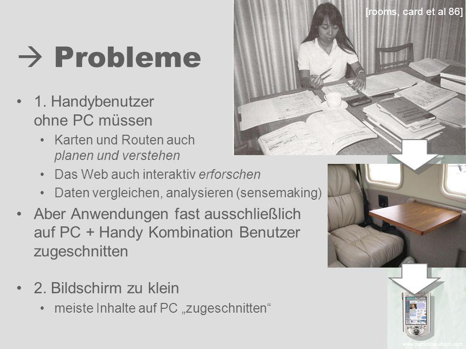 Probleme 1. Handybenutzer ohne PC müssen Karten und Routen auch planen und verstehen Das Web auch interaktiv erforschen Daten vergleichen, analysieren